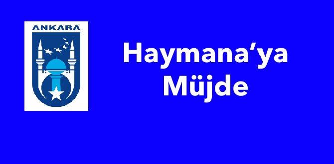 Haymana'ya Beklenen Müjde Geldi!