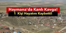 HAYMANA'DAKİ KAVGA KANLI BİTTİ!
